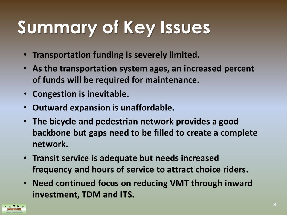 3 Summary of Key Issues Transportation funding is severely limited.