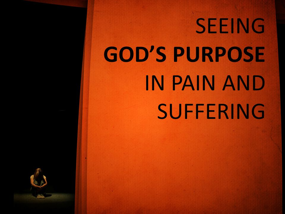 SEEING GOD'S PURPOSE IN PAIN AND SUFFERING