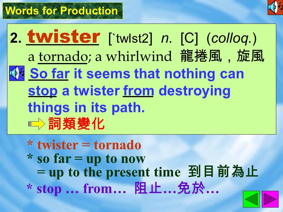 Words for Production 1. tornado [ tOr`nedo ] n.