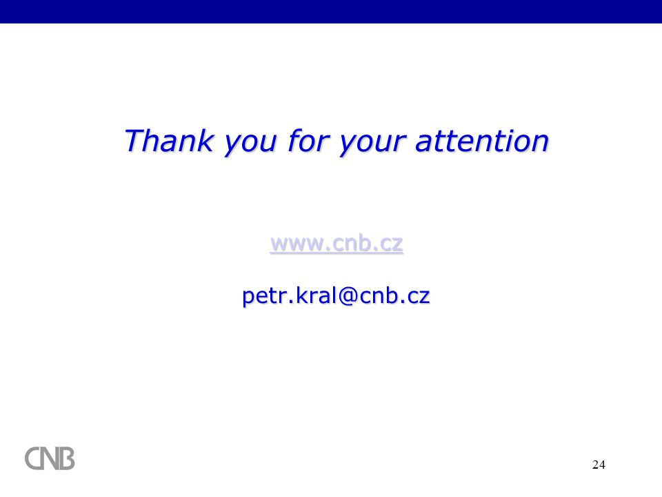 24 Thank you for your attention www.cnb.cz petr.kral@cnb.cz www.cnb.cz