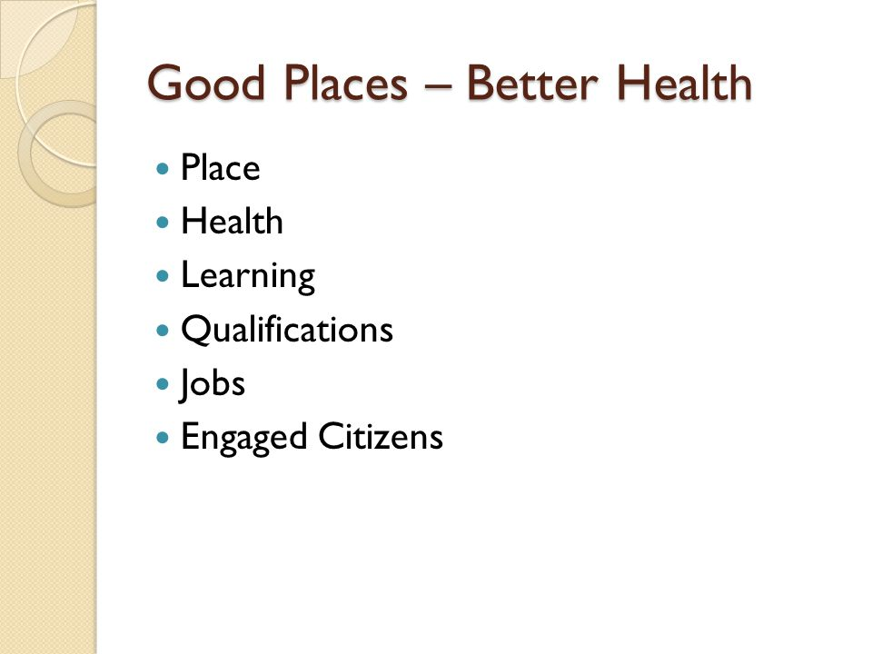 Good Places – Better Health Place Health Learning Qualifications Jobs Engaged Citizens