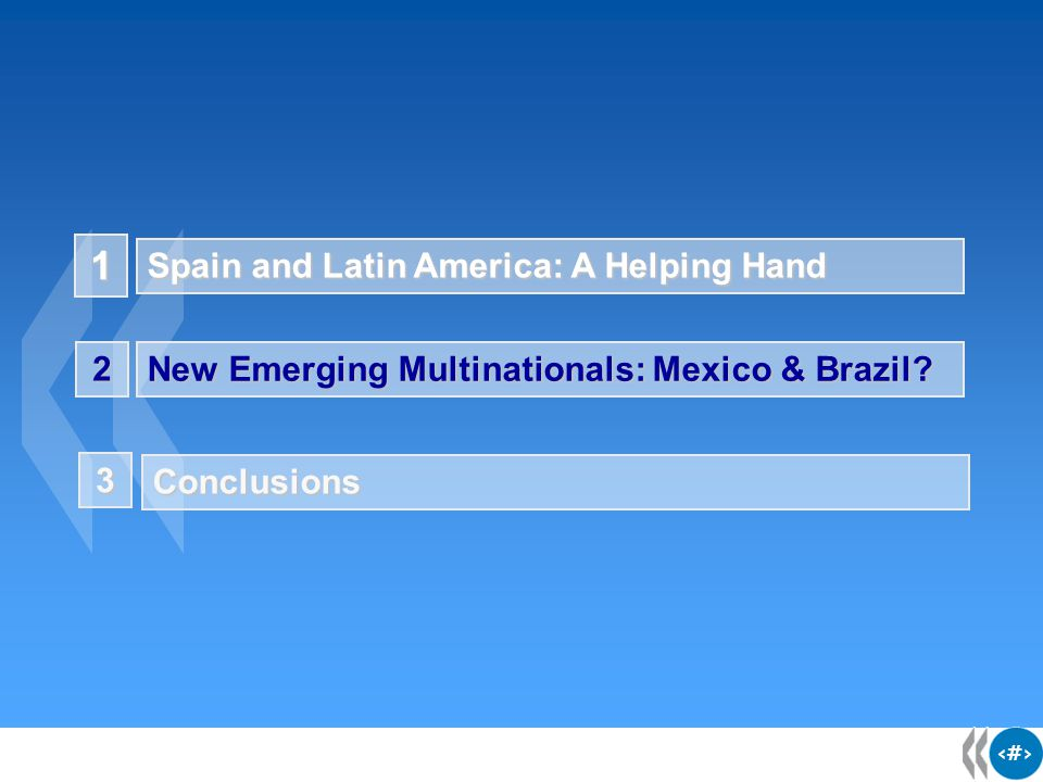 13 1 Spain and Latin America: A Helping Hand New Emerging Multinationals: Mexico & Brazil.
