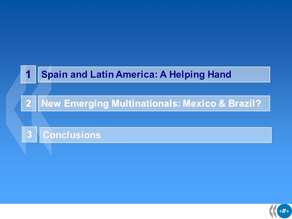 2 2 1 Spain and Latin America: A Helping Hand New Emerging Multinationals: Mexico & Brazil.