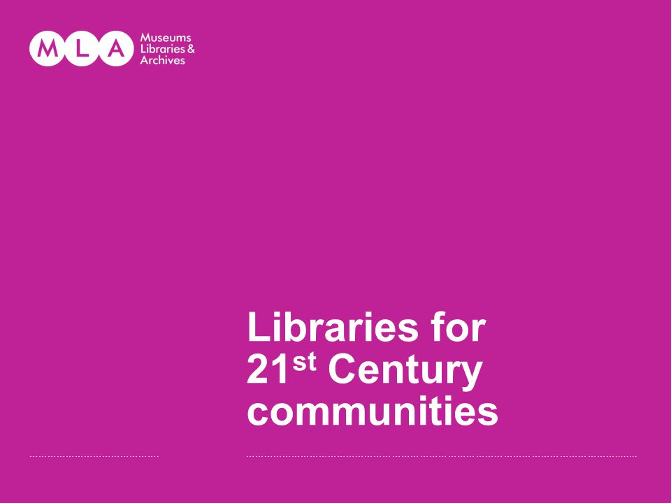 Libraries for 21 st Century communities …………………………………….…………………………………………………………………………………………………………........