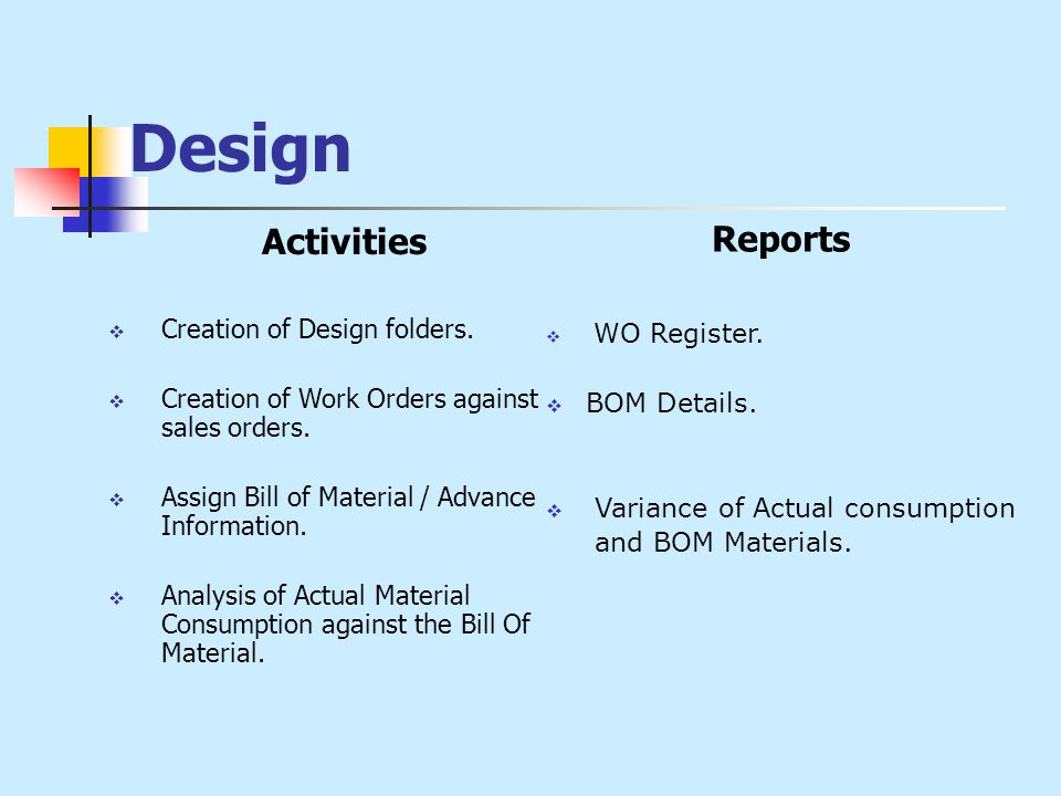 Design Activities  Creation of Design folders.  Creation of Work Orders against sales orders.  Assign Bill of Material / Advance Information.  Ana