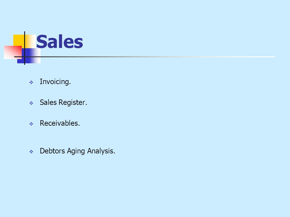 Sales  Invoicing.  Sales Register.  Receivables.  Debtors Aging Analysis.
