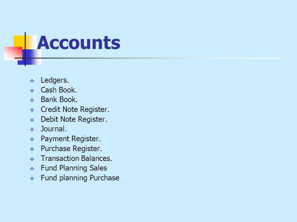 Accounts  Ledgers.  Cash Book.  Bank Book.  Credit Note Register.  Debit Note Register.  Journal.  Payment Register.  Purchase Register.  Tra