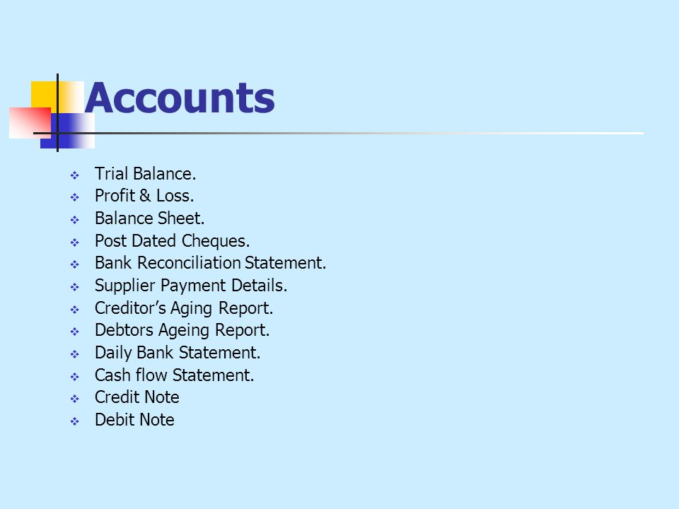 Accounts  Trial Balance.  Profit & Loss.  Balance Sheet.