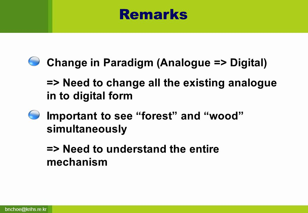 bnchoe@krihs.re.kr Change in Paradigm (Analogue => Digital) => Need to change all the existing analogue in to digital form Important to see forest and wood simultaneously => Need to understand the entire mechanism Remarks