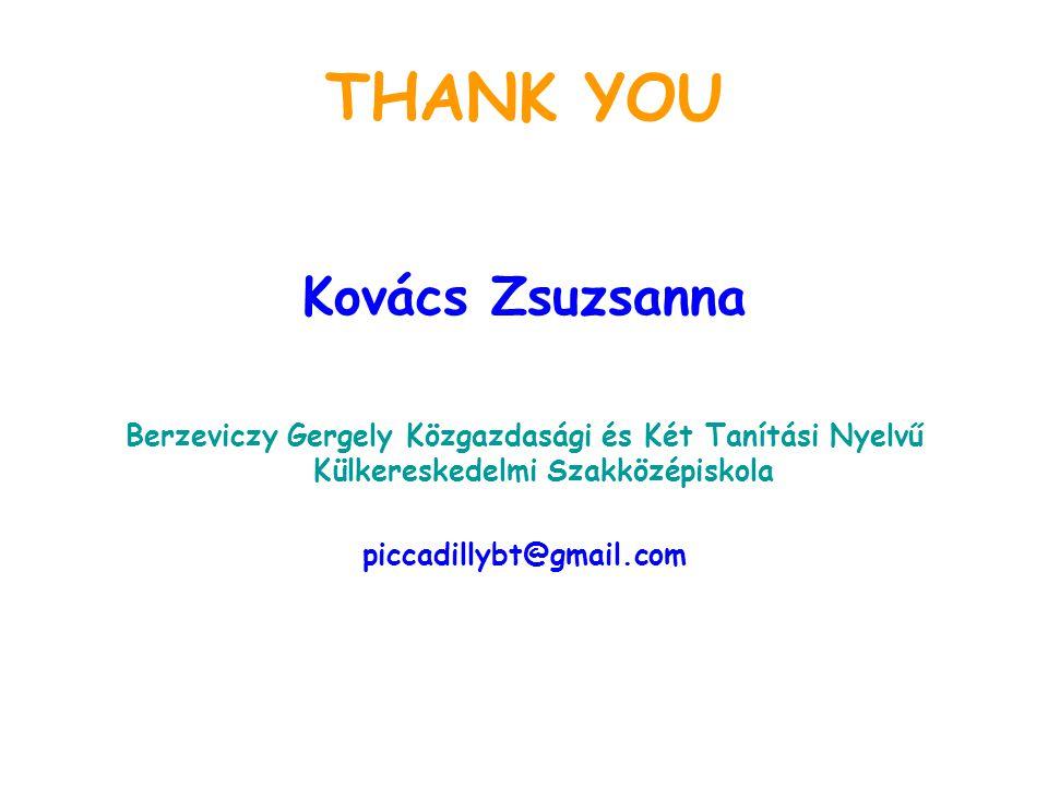 THANK YOU Kovács Zsuzsanna Berzeviczy Gergely Közgazdasági és Két Tanítási Nyelvű Külkereskedelmi Szakközépiskola piccadillybt@gmail.com