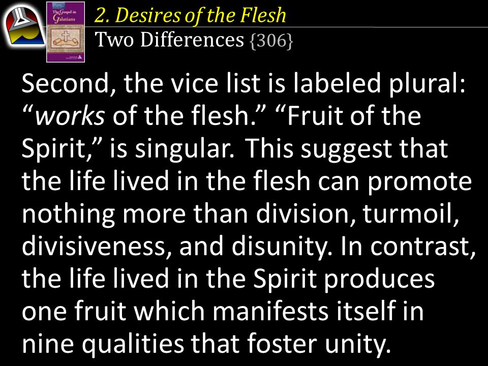 2. Desires of the Flesh Two Differences {306} In contrast, the life lived in the Spirit produces one fruit which manifests itself in nine qualities th