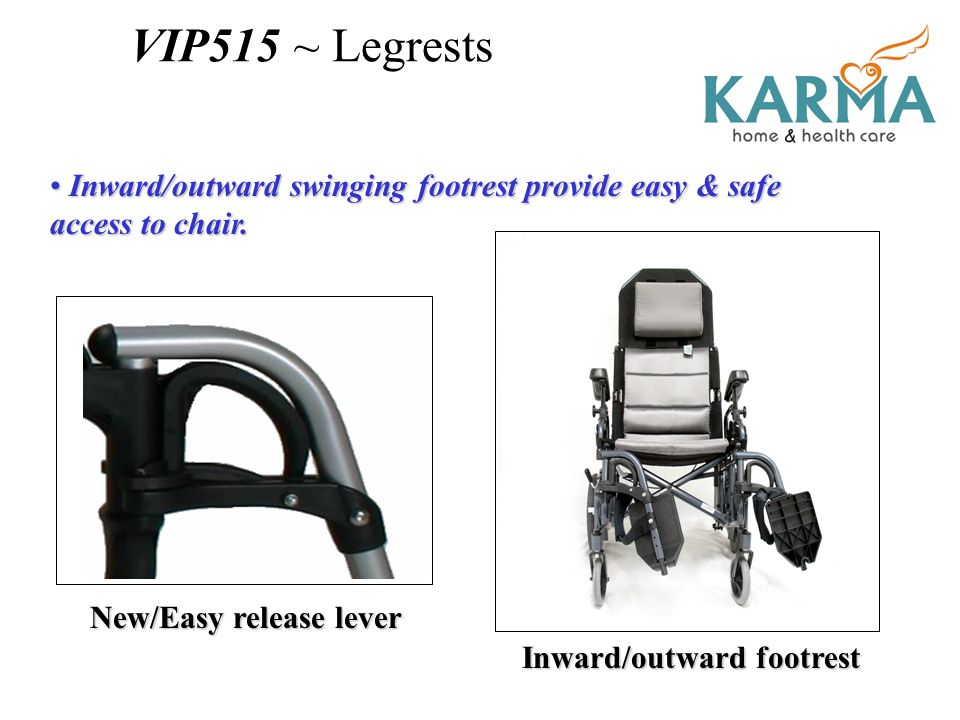 Tilting & Brake System Handles VIP515 ~ Features Flip-back Arms (also height adjustable) Ergonomic Antibacterial Headrest & Back Padding Swing In & Out Footrests (w/ foot-loops) Flat-Free Transport or Large Wheels Folding Backrest Lightweight aircraft grade alloy frame