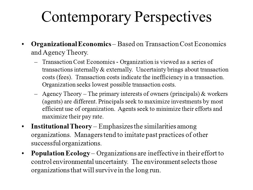 Contemporary Perspectives Organizational Economics – Based on Transaction Cost Economics and Agency Theory. –Transaction Cost Economics - Organization