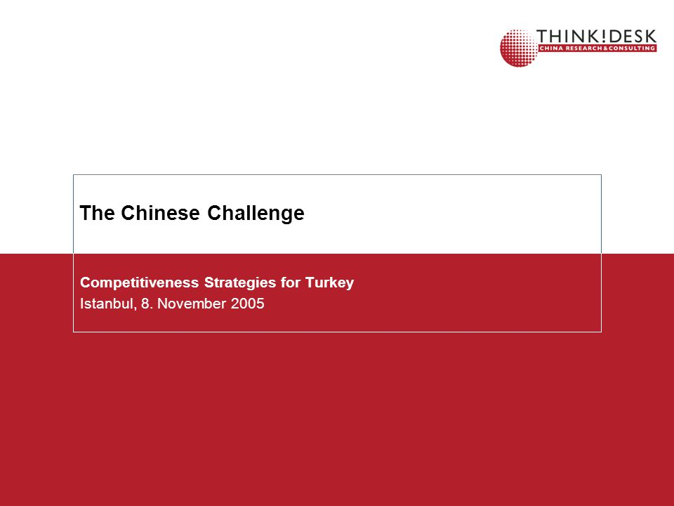 The Chinese Challenge Competitiveness Strategies for Turkey Istanbul, 8. November 2005