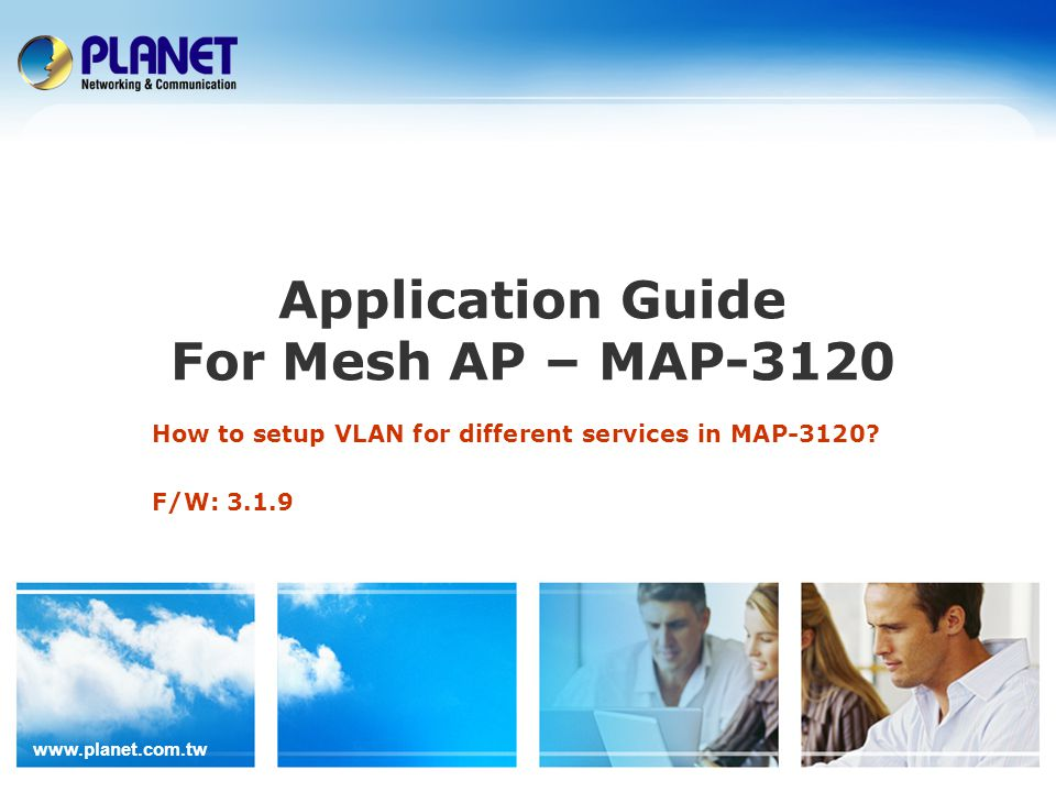 www.planet.com.tw Application Guide For Mesh AP – MAP-3120 How to setup VLAN for different services in MAP-3120.