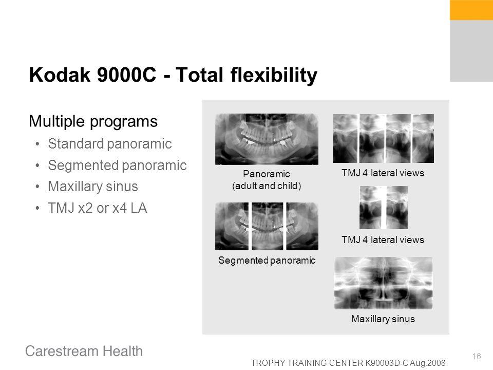TROPHY TRAINING CENTER K90003D-C Aug.2008 16 Kodak 9000C - Total flexibility Multiple programs Standard panoramic Segmented panoramic Maxillary sinus