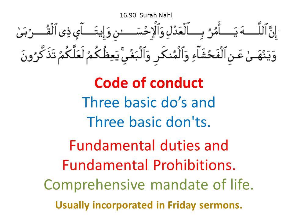 16.90 Surah Nahl Code of conduct Three basic do's and Three basic don'ts. Fundamental duties and Fundamental Prohibitions. Comprehensive mandate of li