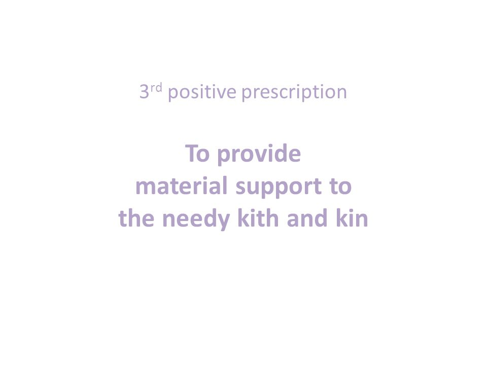 3 rd positive prescription To provide material support to the needy kith and kin