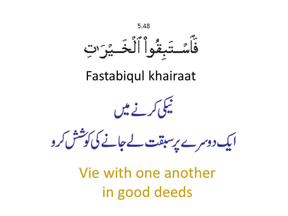 Fastabiqul khairaat 5.48 Vie with one another in good deeds