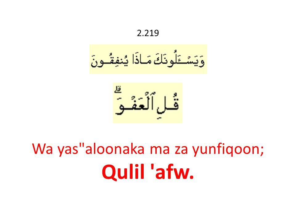 2.219 Wa yas aloonaka ma za yunfiqoon; Qulil afw.