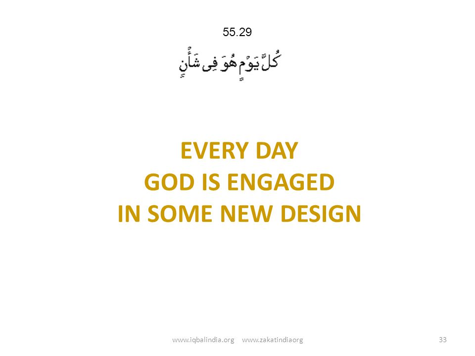 EVERY DAY GOD IS ENGAGED IN SOME NEW DESIGN 33www.iqbalindia.org www.zakatindiaorg 55.29