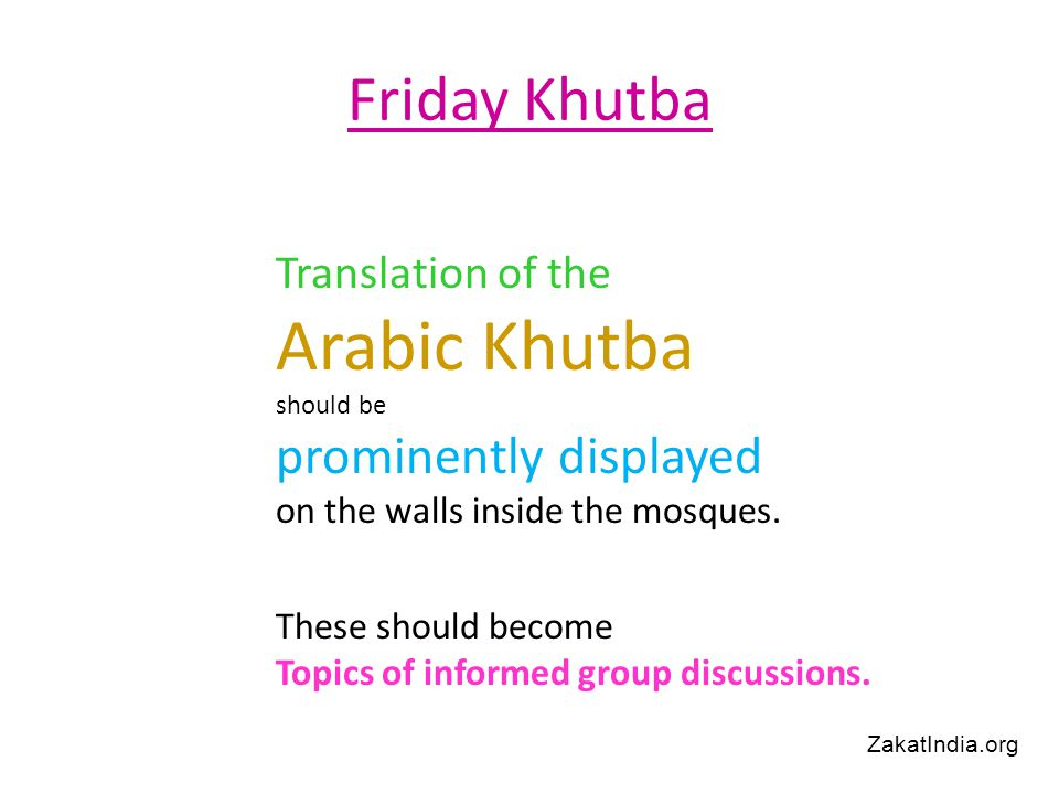 Friday Khutba Translation of the Arabic Khutba should be prominently displayed on the walls inside the mosques. These should become Topics of informed