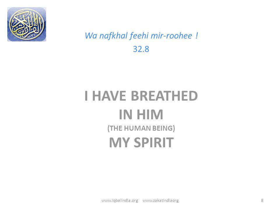I HAVE BREATHED IN HIM (THE HUMAN BEING) MY SPIRIT Wa nafkhal feehi mir-roohee ! 32.8 8www.iqbalindia.org www.zakatindiaorg