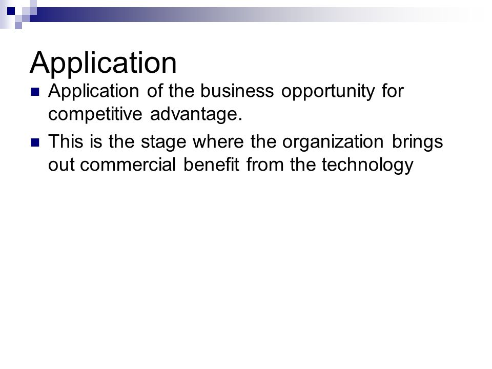 Application Application of the business opportunity for competitive advantage.