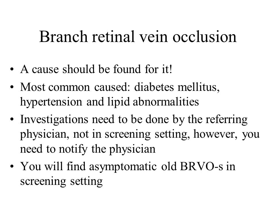 Branch retinal vein occlusion A cause should be found for it! Most common caused: diabetes mellitus, hypertension and lipid abnormalities Investigatio
