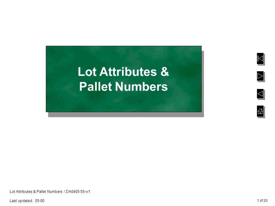 2 of 20 Lot Attributes & Pallet Numbers / DA0405-55-w1 Last updated: 05-00 Lot and Pallet Details Providing additional traceability when receiving goods into a warehouse