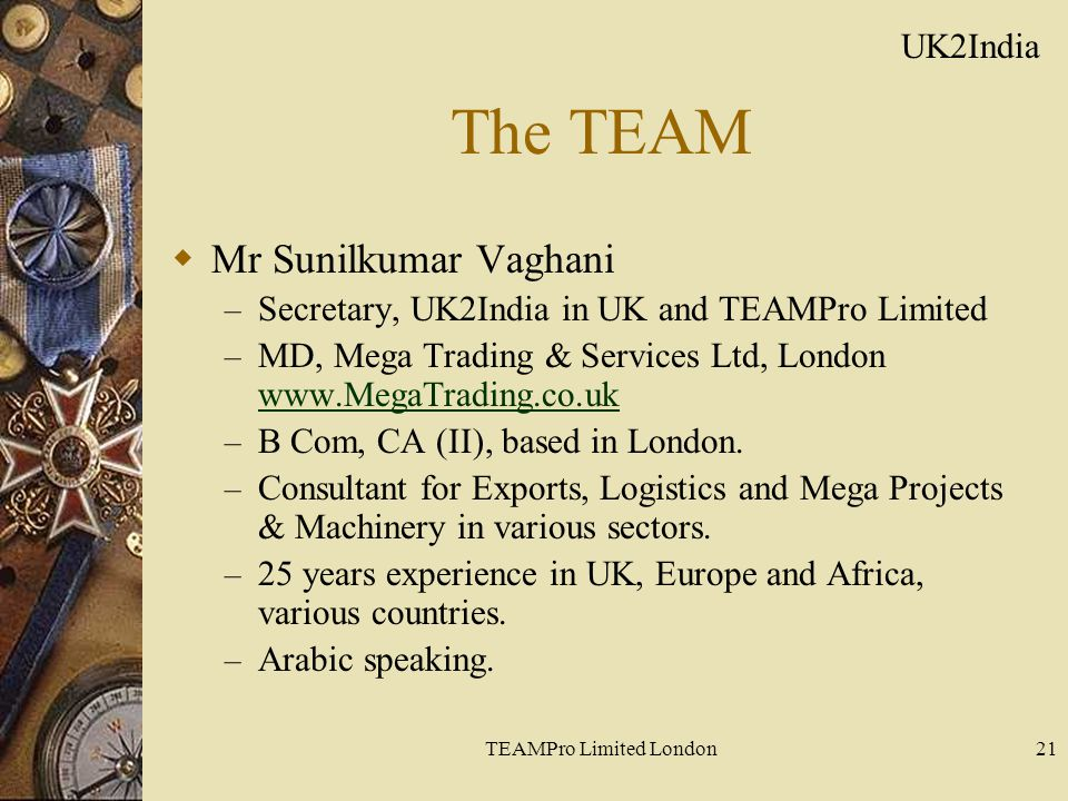 TEAMPro Limited London21 The TEAM  Mr Sunilkumar Vaghani – Secretary, UK2India in UK and TEAMPro Limited – MD, Mega Trading & Services Ltd, London ww