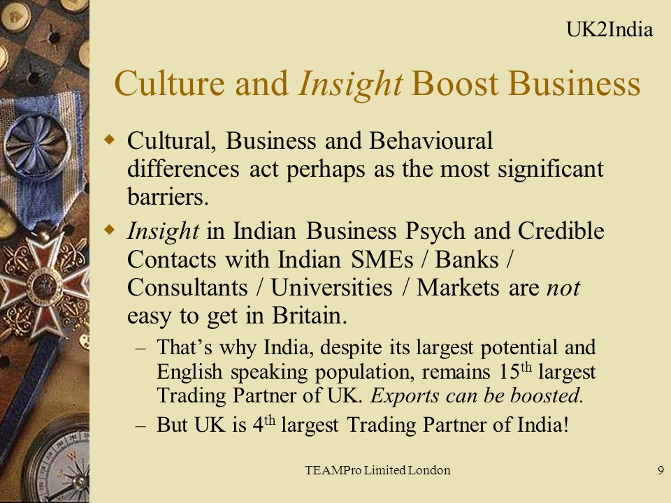 TEAMPro Limited London9 Culture and Insight Boost Business  Cultural, Business and Behavioural differences act perhaps as the most significant barriers.