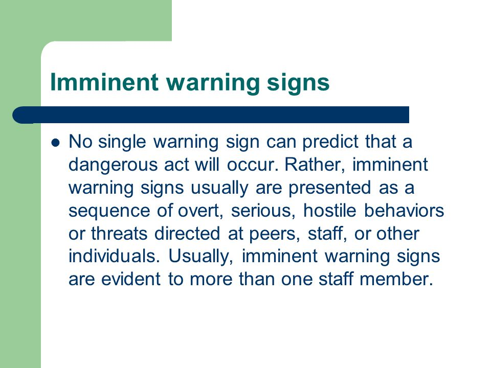 Imminent warning signs No single warning sign can predict that a dangerous act will occur.