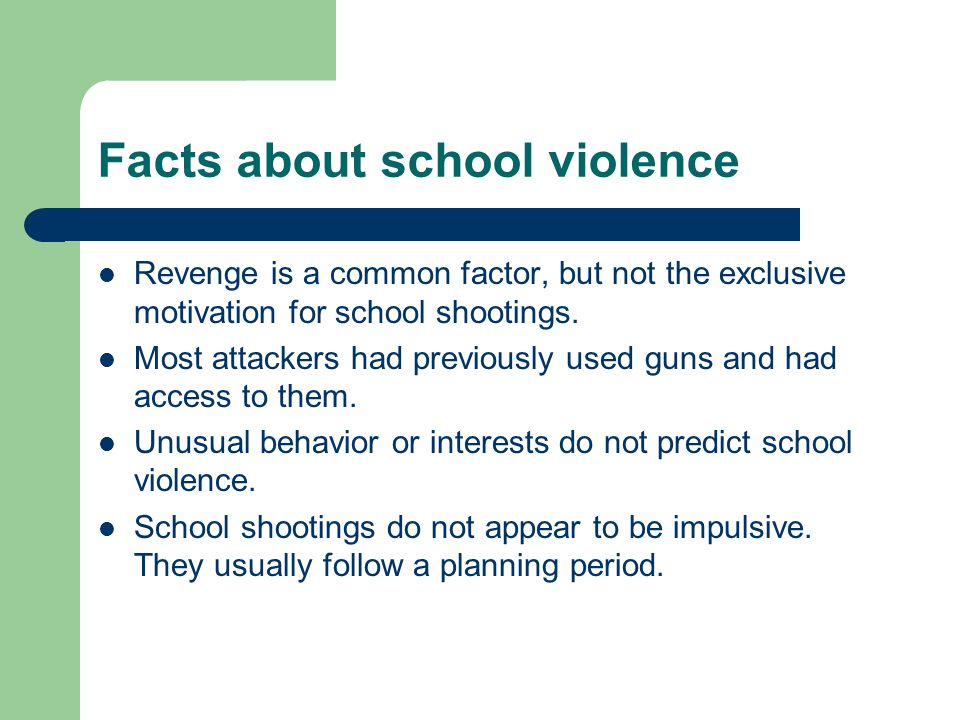 Facts about school violence Revenge is a common factor, but not the exclusive motivation for school shootings.