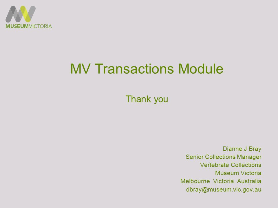 MV Transactions Module Thank you Dianne J Bray Senior Collections Manager Vertebrate Collections Museum Victoria Melbourne Victoria Australia dbray@mu
