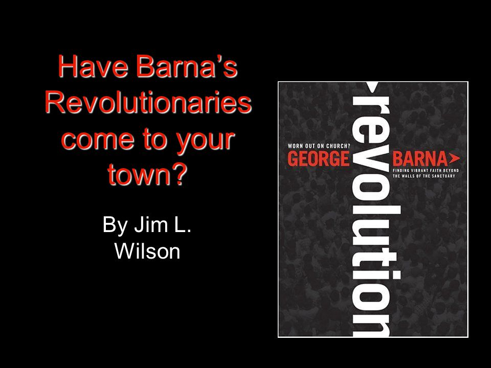 Have Barna's Revolutionaries come to your town.
