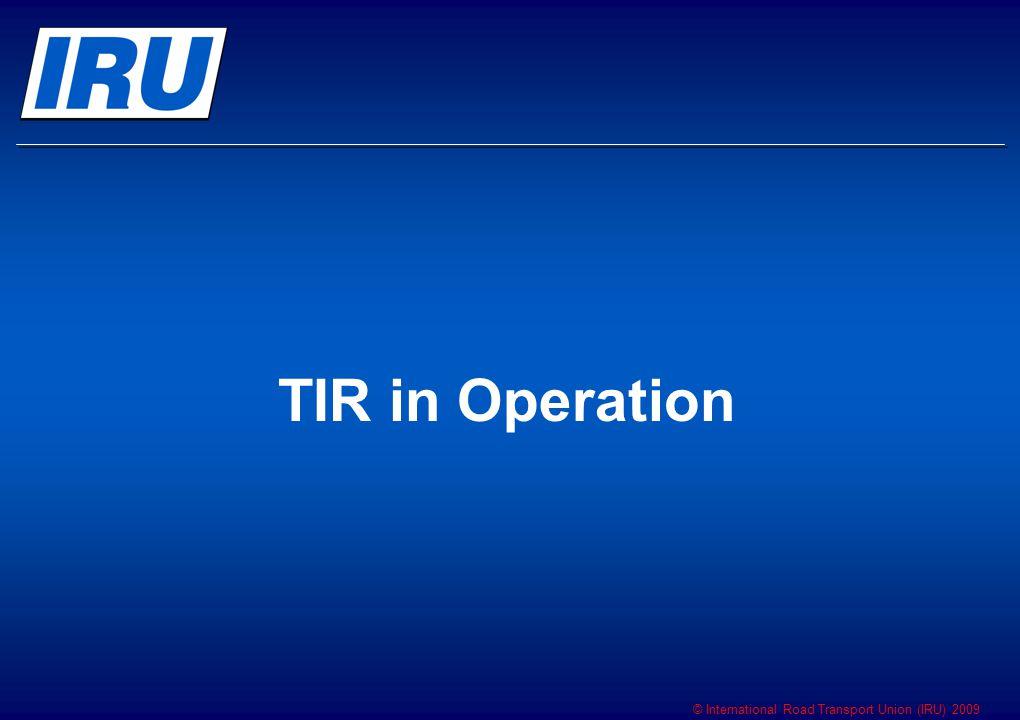 © International Road Transport Union (IRU) 2009 TIR in Operation