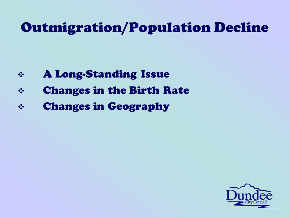 Outmigration/Population Decline v A Long-Standing Issue v Changes in the Birth Rate v Changes in Geography