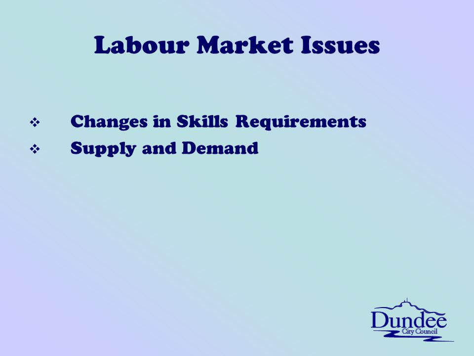 Labour Market Issues v Changes in Skills Requirements v Supply and Demand