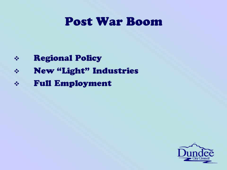 Post War Boom v Regional Policy v New Light Industries v Full Employment