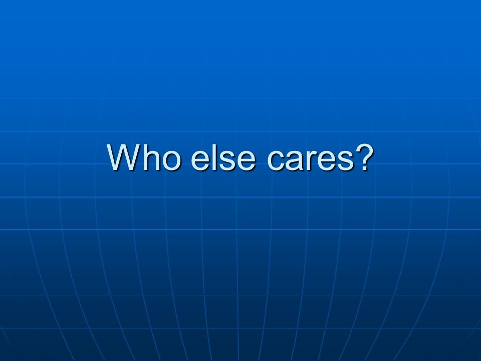 Who else cares?