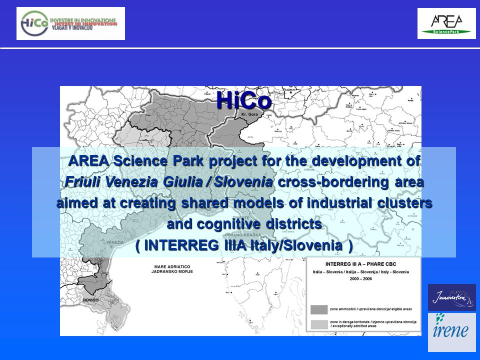 AREA Science Park project for the development of Friuli Venezia Giulia / Slovenia cross-bordering area aimed at creating shared models of industrial clusters and cognitive districts ( INTERREG IIIA Italy/Slovenia ) HiCo