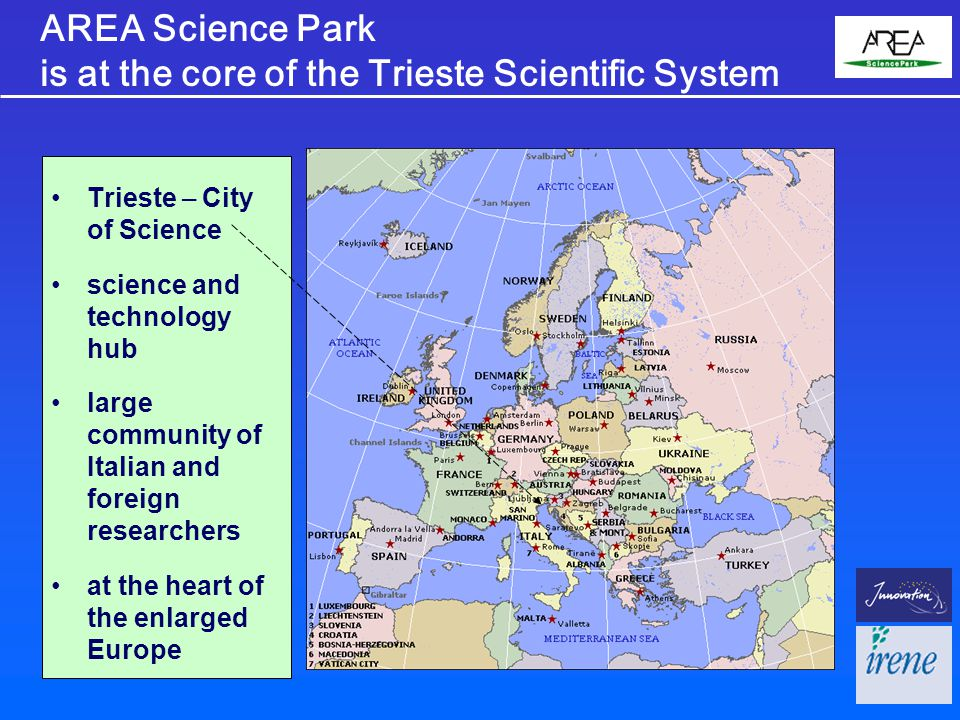 Trieste – City of Science science and technology hub large community of Italian and foreign researchers at the heart of the enlarged Europe AREA Science Park is at the core of the Trieste Scientific System