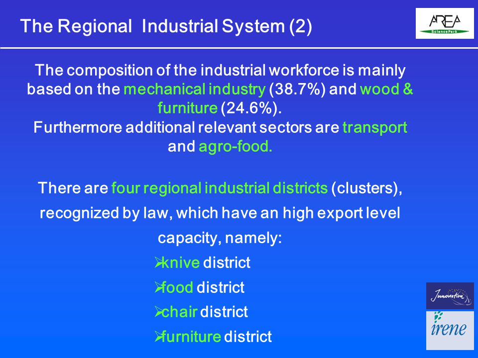 Slovenian area  remarkable economic and industrial development potential  room for new structures and infrastructures  presence of an industrial development policy based on networks and clusters of innovative firms Italian area  role of AREA Science Park as driving force for innovation development in the territory  high concentration of science and technology resources and services for innovation  presence of a regional policy in favour of innovation and industrial districts development Territorial context