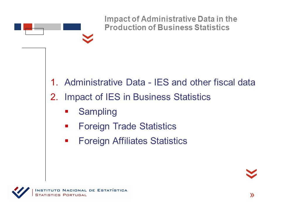 « « «  Administrative Data - IES and other fiscal data  Impact of IES in Business Statistics  Sampling  Foreign Trade Statistics  Foreign Affil