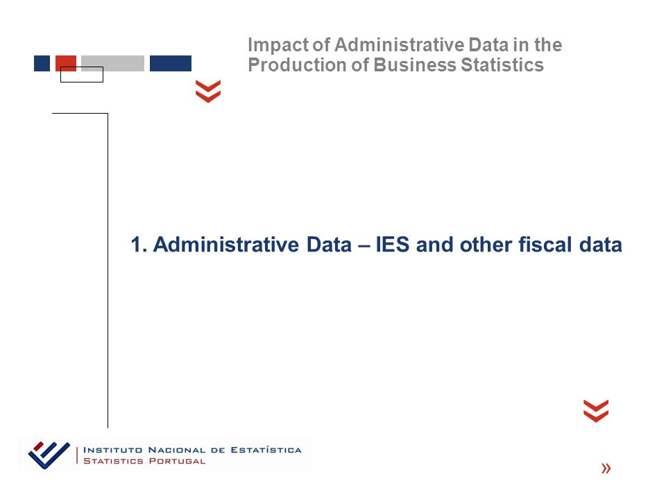 « « « 1. Administrative Data – IES and other fiscal data Impact of Administrative Data in the Production of Business Statistics