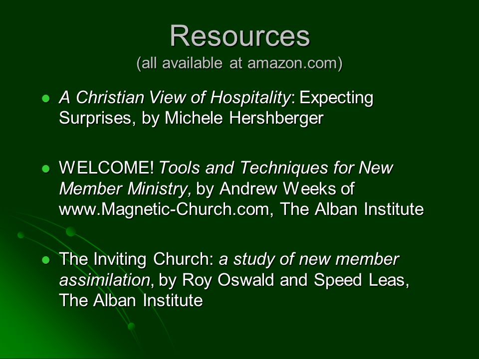 Resources (all available at amazon.com) A Christian View of Hospitality: Expecting Surprises, by Michele Hershberger A Christian View of Hospitality: Expecting Surprises, by Michele Hershberger WELCOME.