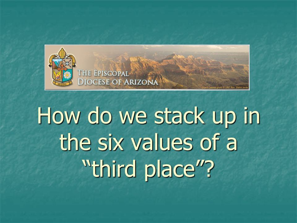 How do we stack up in the six values of a third place
