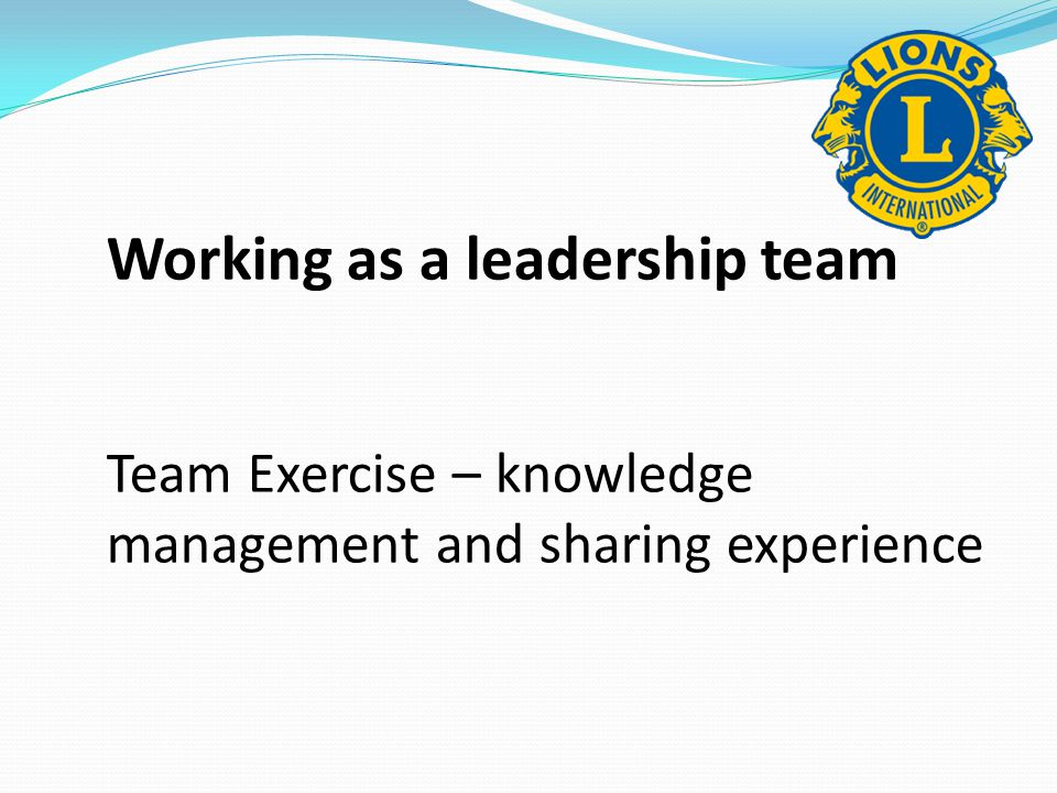 Working as a leadership team Team Exercise – knowledge management and sharing experience