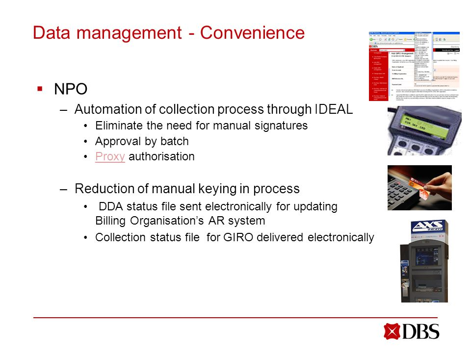 Data management - Convenience  NPO –Automation of collection process through IDEAL Eliminate the need for manual signatures Approval by batch Proxy a